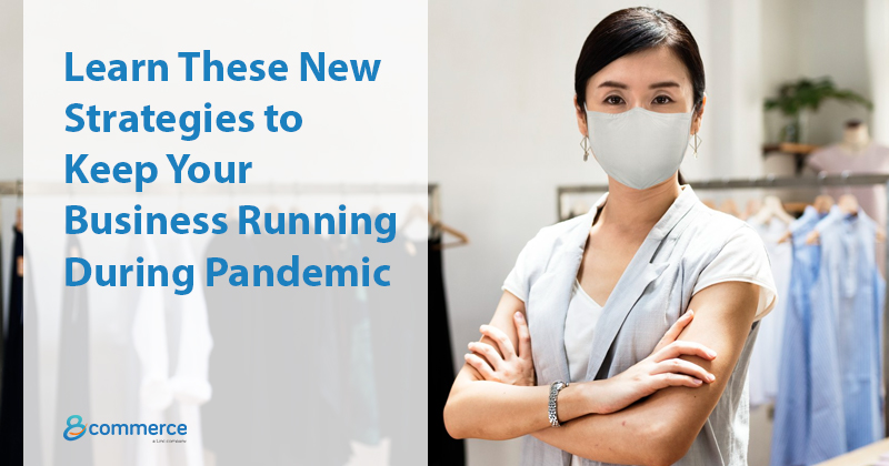 Learn These New Strategies to Keep Your Business Running During Pandemic