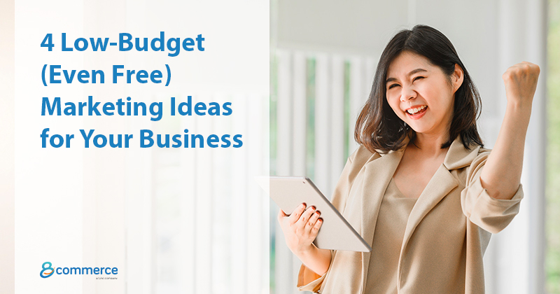 4 Low-Budget (Even Free) Marketing Ideas for Your Business