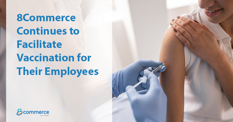 8Commerce Continues to Facilitate Vaccination for Their Employees