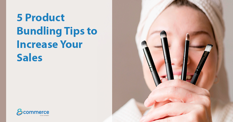 5 Product Bundling Tips to Increase Your Sales